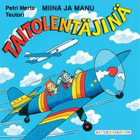 Miina ja Manu taitolentäjinä - Teutori, Petri Merta