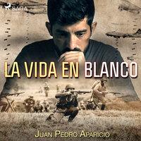 La vida en blanco - Juan Pedro Aparicio