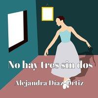 No hay tres sin dos - Alejandra Díaz-Ortiz