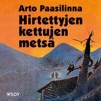 Hirtettyjen kettujen metsä - Arto Paasilinna
