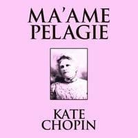 Ma'ame Pelagie - Kate Chopin