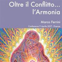 Oltre il conflitto... l'Armonia - Marco Ferrini