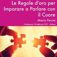 Le Regole d'Oro per Imparare a Parlare con il Cuore - Marco Ferrini
