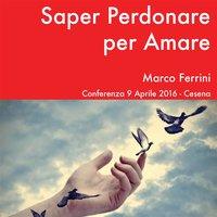 Saper Perdonare per Amare - Marco Ferrini