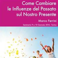Come Cambiare le Influenze del Passato sul nostro Presente - Marco Ferrini