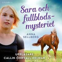 Sara och fullblodsmysteriet - Anna Sellberg