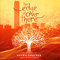 The Edge of Over There - Shawn Smucker