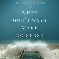 When God's Ways Make No Sense - Larry Crabb