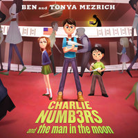 Charlie Numbers and the Man in the Moon - Ben Mezrich,Tonya Mezrich