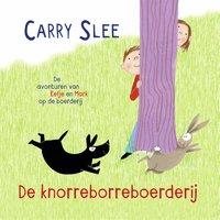 De knorreborreboerderij - Carry Slee