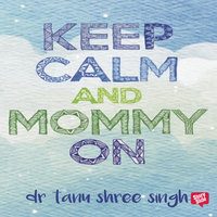 Keep Calm and Mommy On - Dr Tanu Shree Singh
