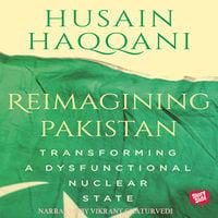 Reimagining Pakistan - Transforming A Dysfunctional Nuclear State - Husain Haqqani