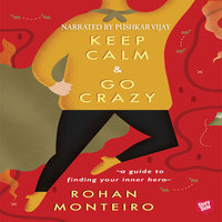 Keep Calm and Go Crazy - A Guide to Finding Your Inner Hero - Rohan Monterio