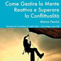 Come gestire la mente reattiva e superare la conflittualità - Marco Ferrini