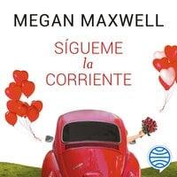 Sígueme la corriente - Megan Maxwell