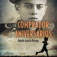 El comprador de aniversarios - Adolfo García Ortega