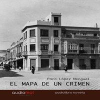 El mapa de un crimen - Paco López Mengual