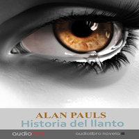 Historia del llanto - Alan Pauls