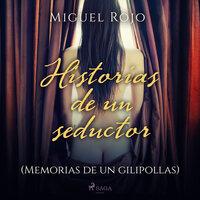 Historias de un seductor (Memorias de un gilipollas) - Miguel Rojo