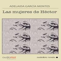 Las mujeres de Héctor - Adelaida García Morales