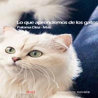 Lo que aprendemos de los gatos - Paloma Díaz-Mas