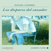 Los disparos del cazador - Rafael Chirbes