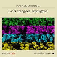 Los viejos amigos - Rafael Chirbes