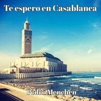 Te espero en Casablanca - Pedro Menchén