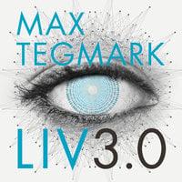 Liv 3.0 : Att vara människa i den artificiella intelligensens tid - Max Tegmark