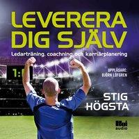 Leverera dig själv - Ledarträning, coachning och karriärplanering - Stig Högsta