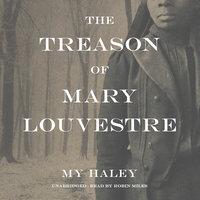 The Treason of Mary Louvestre - My Haley