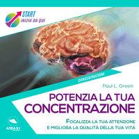 Potenzia la tua concentrazione - Paul L. Green