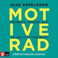 Motiverad : feedback, mindset och viljan att utvecklas - Alva Appelgren