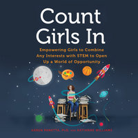 Count Girls In: Empowering Girls to Combine Any Interests with STEM to Open Up a World of Opportunity - Karen Panetta PhD