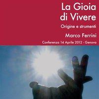 La gioia di vivere. Origine e strumenti - Marco Ferrini