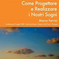 Come progettare e realizzare i nostri sogni - Marco Ferrini