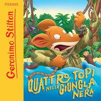 Quattro topi nella giungla nera - Geronimo Stilton