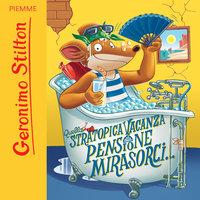 Quella stratopica vacanza alla pensione Mirasorci... - Geronimo Stilton