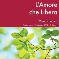 L'amore che libera - Marco Ferrini