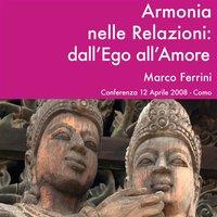 Armonia nelle relazioni: dall'Ego all'Amore - Marco Ferrini