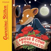 L'amore è come il formaggio - Geronimo Stilton