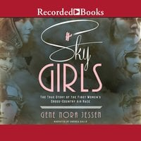 Sky Girls — The True Story of the First Women's Cross-Country Air Race - Gene Nora Jessen