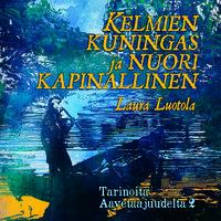 Kelmien kuningas ja nuori kapinallinen - Laura Luotola