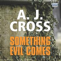 Something Evil Comes - A.J. Cross