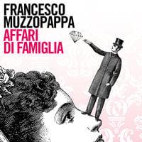 Affari di famiglia - Francesco Muzzopappa