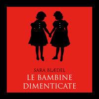 Le bambine dimenticate (libro 1) - Sara Blædel