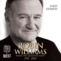 Robin Williams: When the Laughter Stops 1951 – 2014 - Emily Herbert