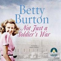 Not Just a Soldier's War - Betty Burton