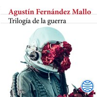 Trilogía de la guerra - Agustín Fernández Mallo