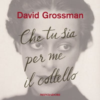 Che tu sia per me il coltello - David Grossman